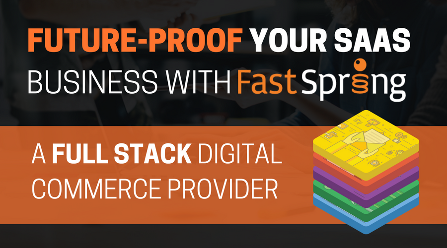 Future-proof Your SaaS Business With FastSpring - A Full Stack Digital Commerce Provider (1).png