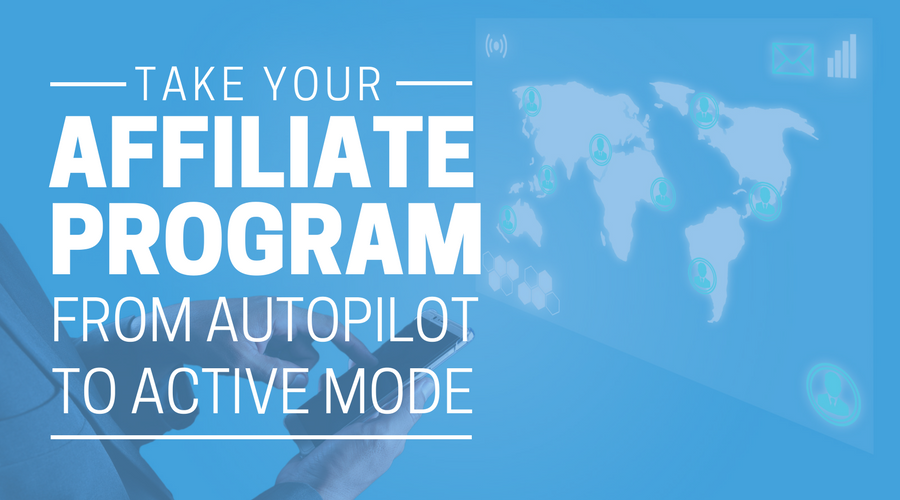 TAKE YOUR AFFILIATE PROGRAM FROM AUTOPILOT TO ACTIVE MODE-1.png