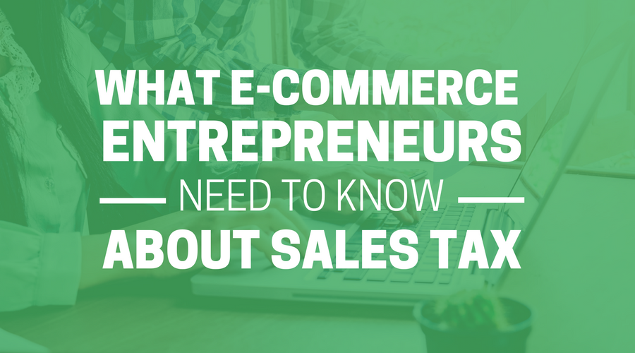 WHAT ECOMMERCE ENTREPRENEURS NEED TO KNOW ABOUT SALES TAX.png