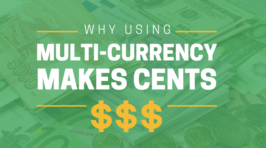 WHY USING MULTI-CURRENCY MAKES CENTS