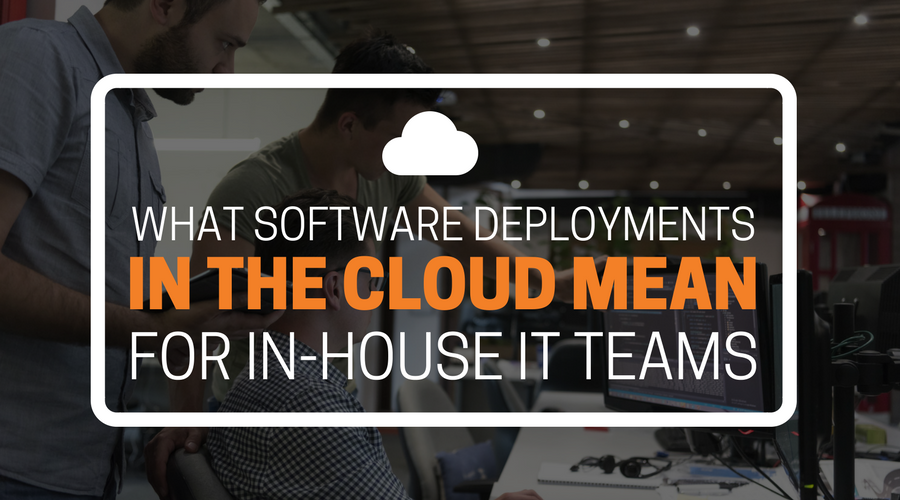 What Software Deployments In The Cloud Mean For In-House Teams