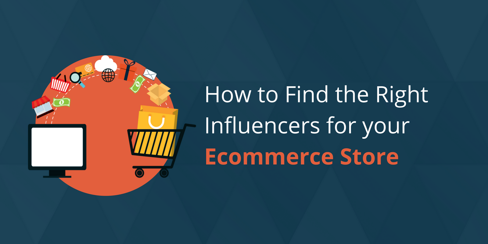 How to Find the Right Influencers for your Ecommerce Store.png