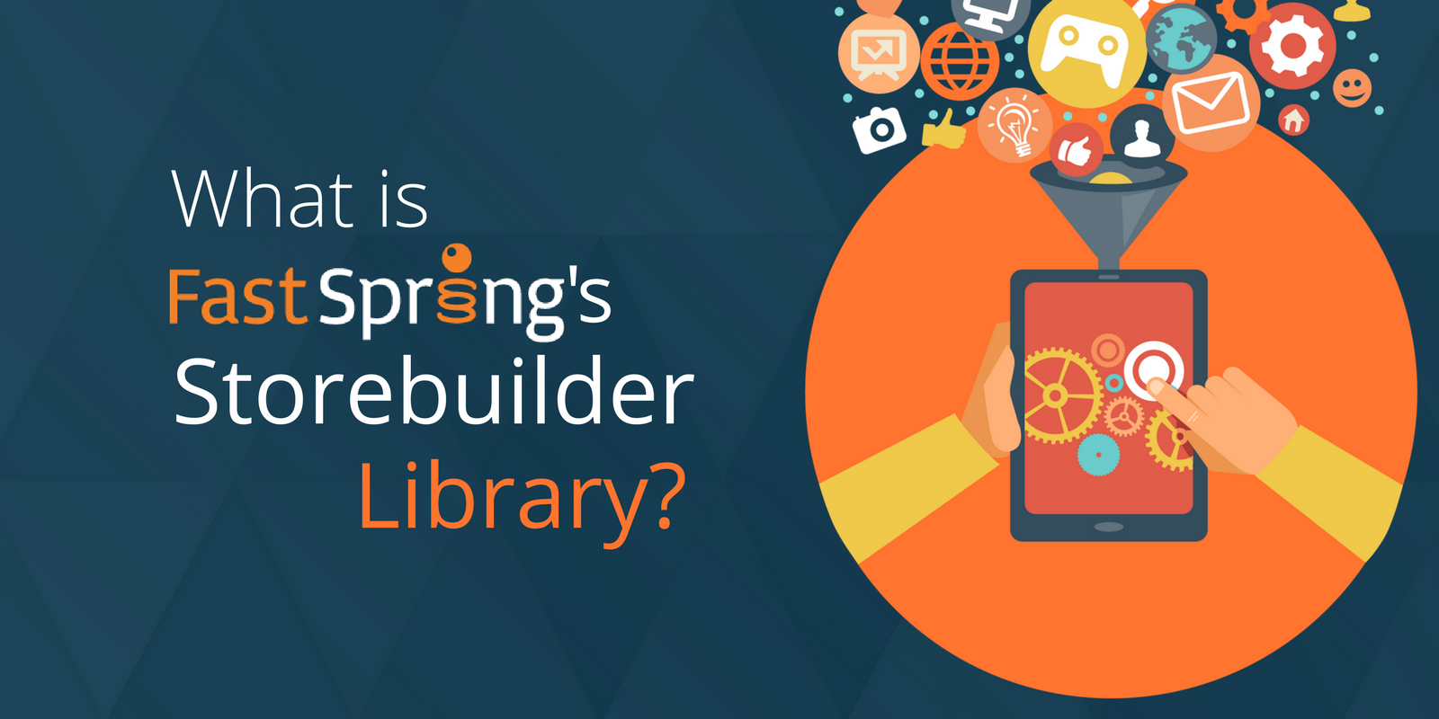 What is FastSpring's Storebuilder Library_.png
